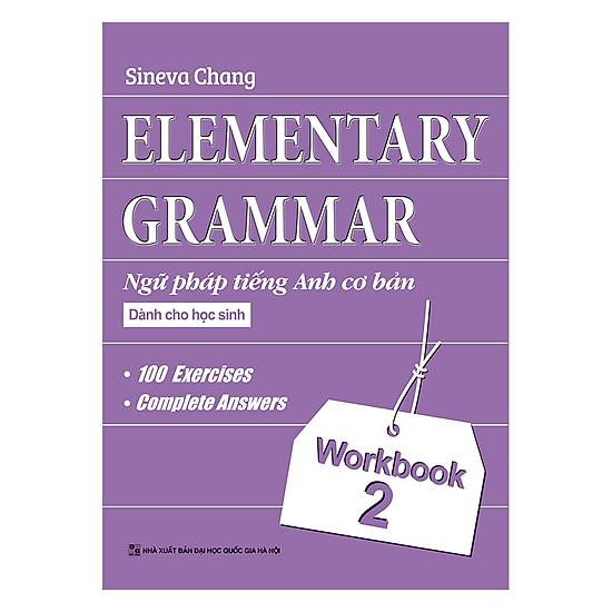 Elementary Grammar - Ngữ Pháp Tiếng Anh Cơ Bản Dành Cho Học Sinh (Workbook 2)