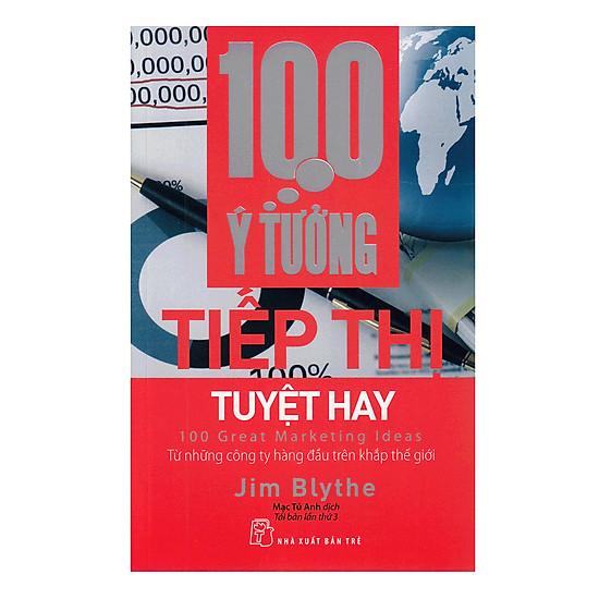 100 Ý Tưởng Tiếp Thị Tuyệt Hay (Tái Bản)
