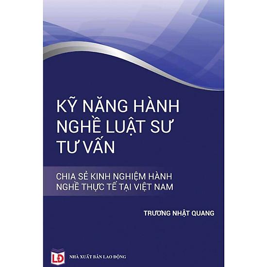 Kỹ Năng Hành Nghề Luật Sư Tư Vấn- Chia Sẽ Kinh Nghiệm Hành Nghề Thực Tế Tại Việt Nam