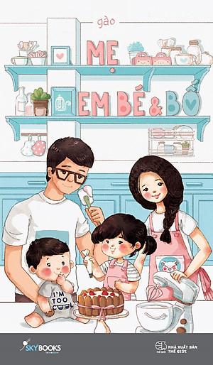 Mẹ, Em Bé Và Bố (Bìa Cứng)