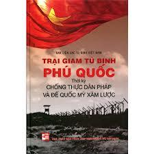 Trại Giam Tù Binh Phú Quốc - Thời Kỳ Chống Thực Dân Pháp Và Đế Quốc Mỹ Xâm Lược
