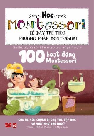Học Montessori Để Dạy Trẻ Theo Phương Pháp Montessori - 100 Hoạt Động Montessori: Cha Mẹ Nên Chuẩn Bị Cho Trẻ Tập...