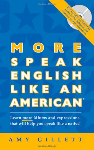More Speak English Like an American: Learn More Idioms  Expressions That Will Help You Speak Like a Native!