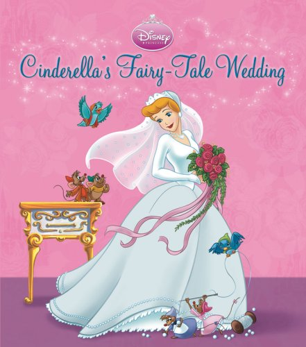 Cinderella's Fairy-Tale Wedding: A Royal Book and Dress-Up Kit (Disney Princess (Disney Press Unnumbered))