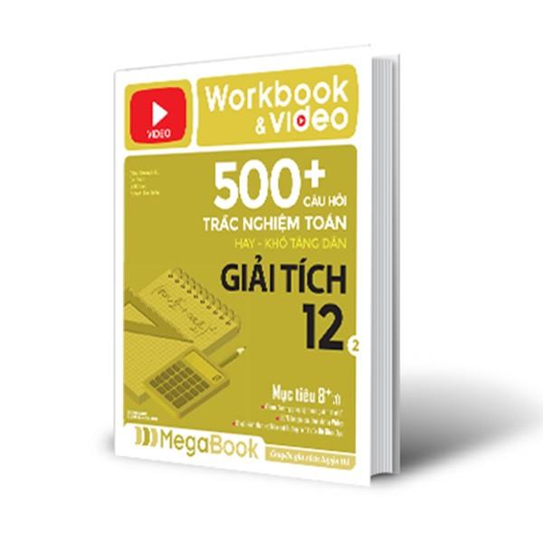 Workbook  Video 500+ Câu Hỏi Trắc Nghiệm Toán Hay - Khó Tăng Dần Giải Tích 2 (Tích Hợp 200 Video Bài Giảng)