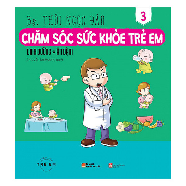 Sách Dinh Dưỡng Cho Bé - Chăm Sóc Sức Khỏe Trẻ Em (Tập 3): Dinh Dưỡng – Ăn Dặm