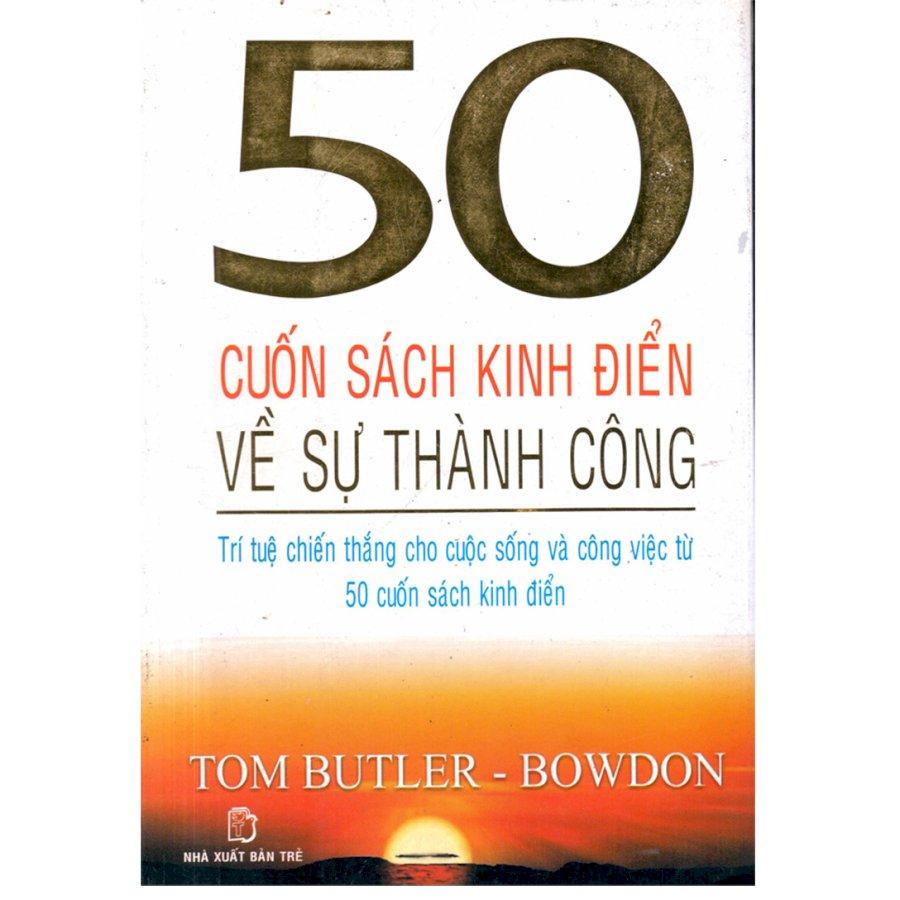 50 Cuốn Sách Kinh Điển Về Sự Thành Công - Trí Tuệ Chiến Thắng  cho cuộc sống và công việc từ 50 cuốn  sách kinh...