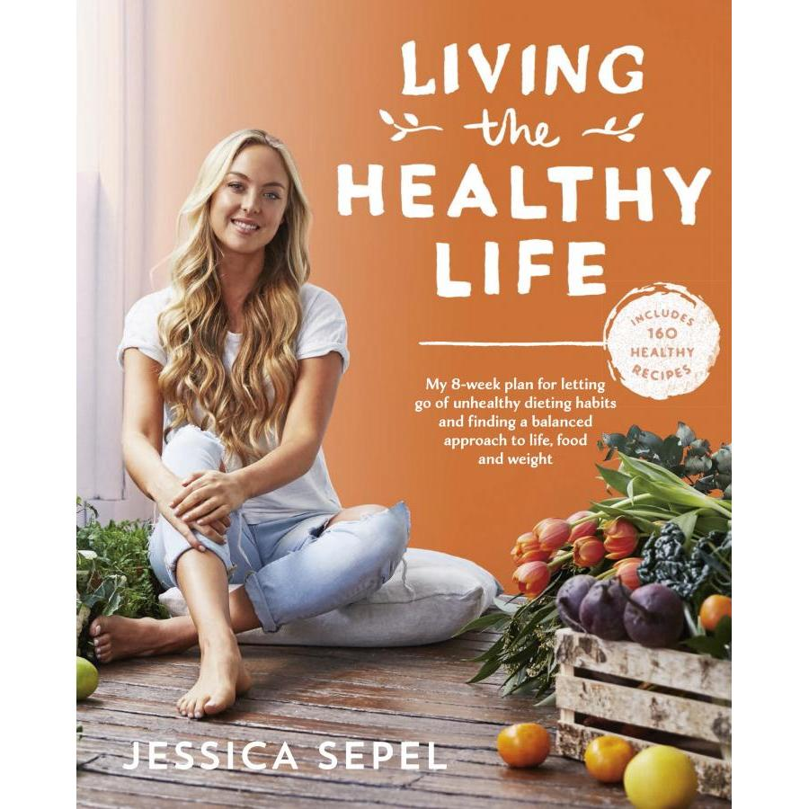 Living the Healthy Life: An 8 week plan for letting go of unhealthy dieting habits and finding a balanced approach to weight loss