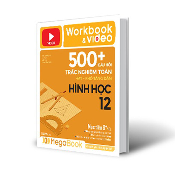 Workbook  Video 500+ Câu Hỏi Trắc Nghiệm Toán Hay - Khó Tăng Dần Hình Học (Tích Hợp 200 Video Bài Giảng)