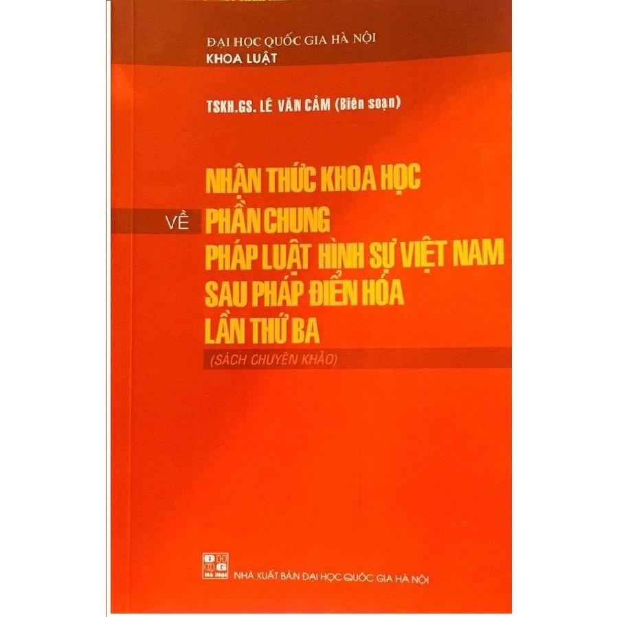 Nhận Thức Khoa Học Về Phần Chung Pháp Luật Hình Sự Việt Nam Sau Pháp Điển Hóa Lần Thứ Ba