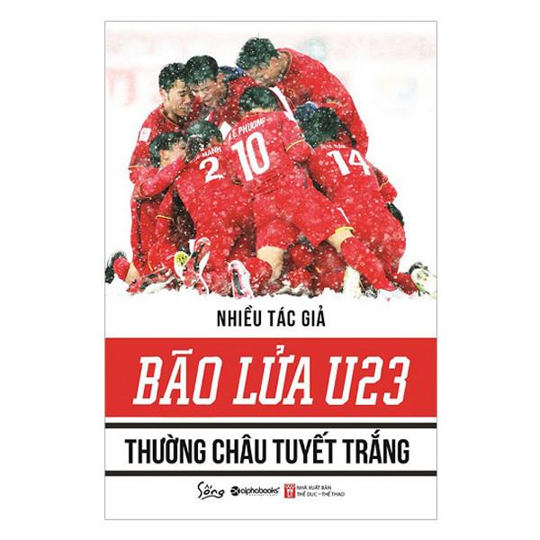 Sách Thể Thao - Bão Lửa U23 – Thường Châu Tuyết Trắng