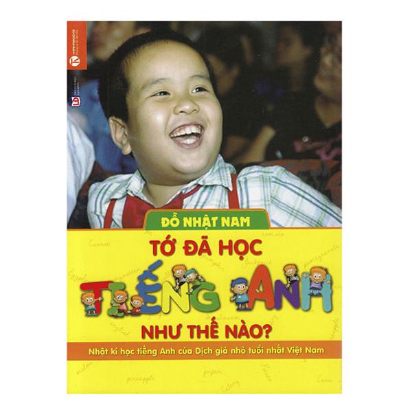 Sách Nuôi Dạy Con - Tớ Đã Học Tiếng Anh Như Thế Nào (Tái Bản)