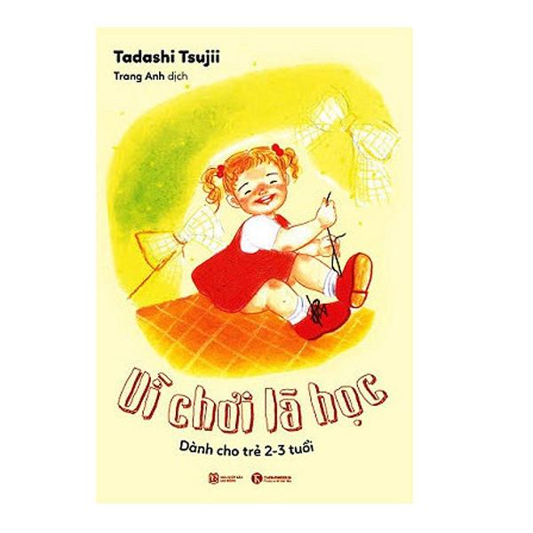 Sách nuôi dạy con - Vì Chơi Là Học: Dành Cho Trẻ 2 - 3 Tuổi