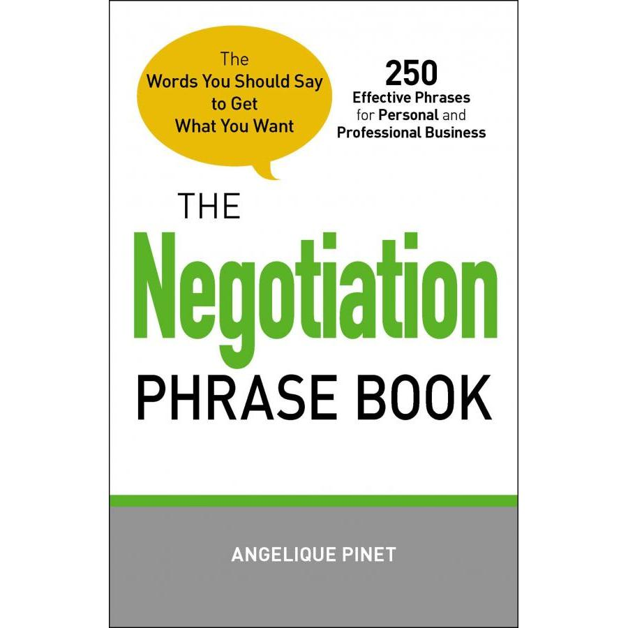The Negotiation Phrase Book: The Words You Should Say to Get What You Want