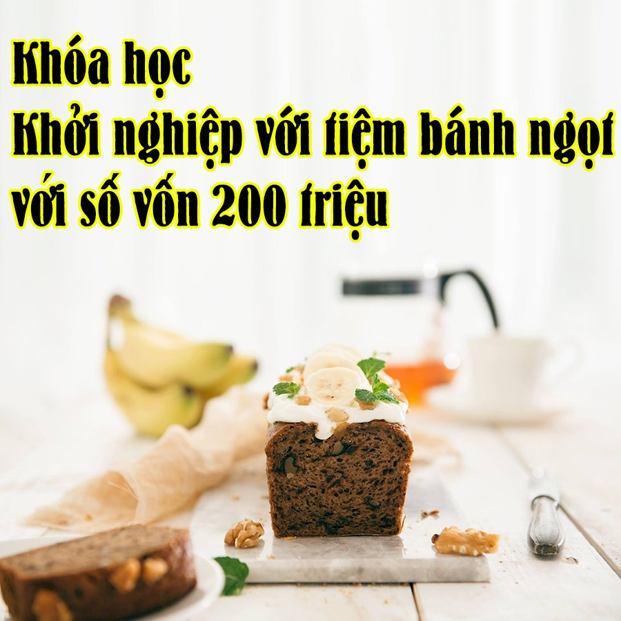 KYNA - Khóa Học Khởi Nghiệp Với Tiệm Bánh Ngọt Với Số Vốn 200 Triệu