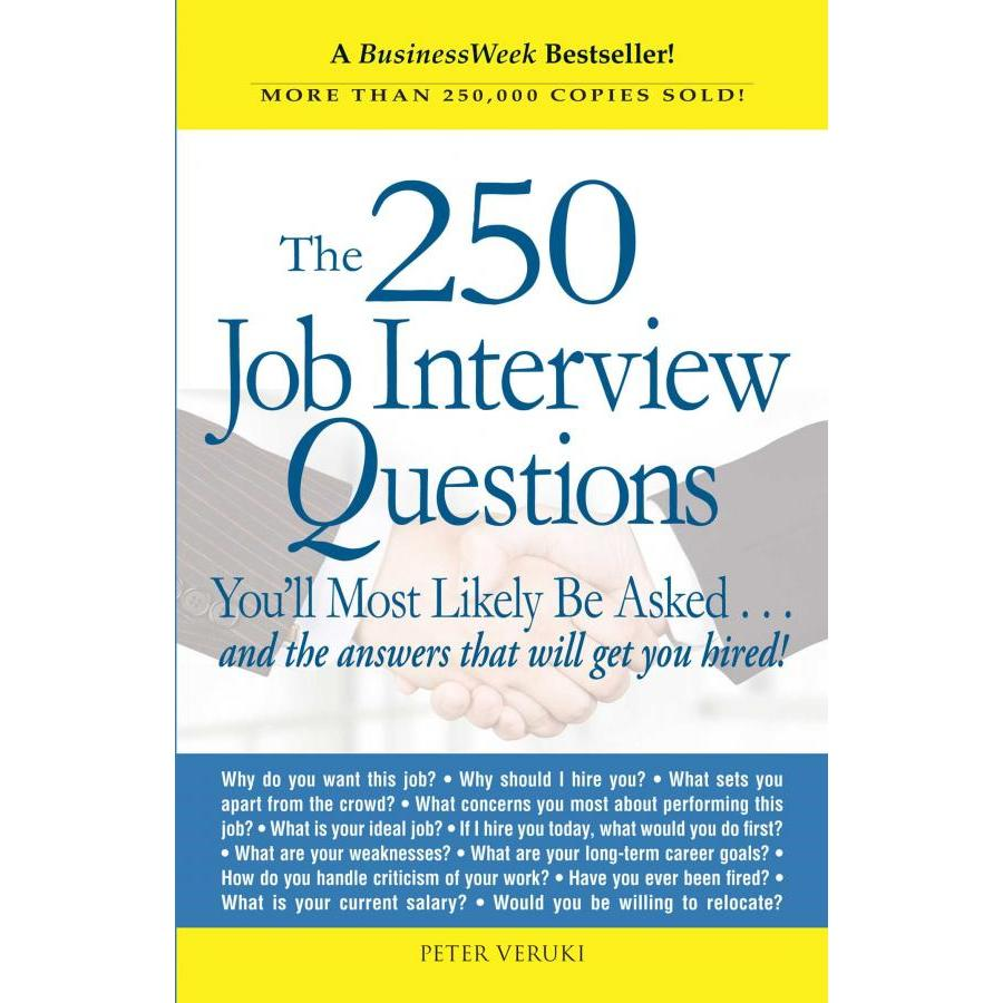 The 250 Job Interview Questions: You'll Most Likely Be Asked. . .And The Answers That Will Get You Hired!