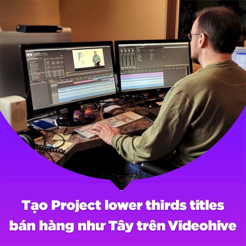 KYNA - Khóa Học Tạo Project Lower Thirds Titles Bán Hàng Như Tây Trên Videohive