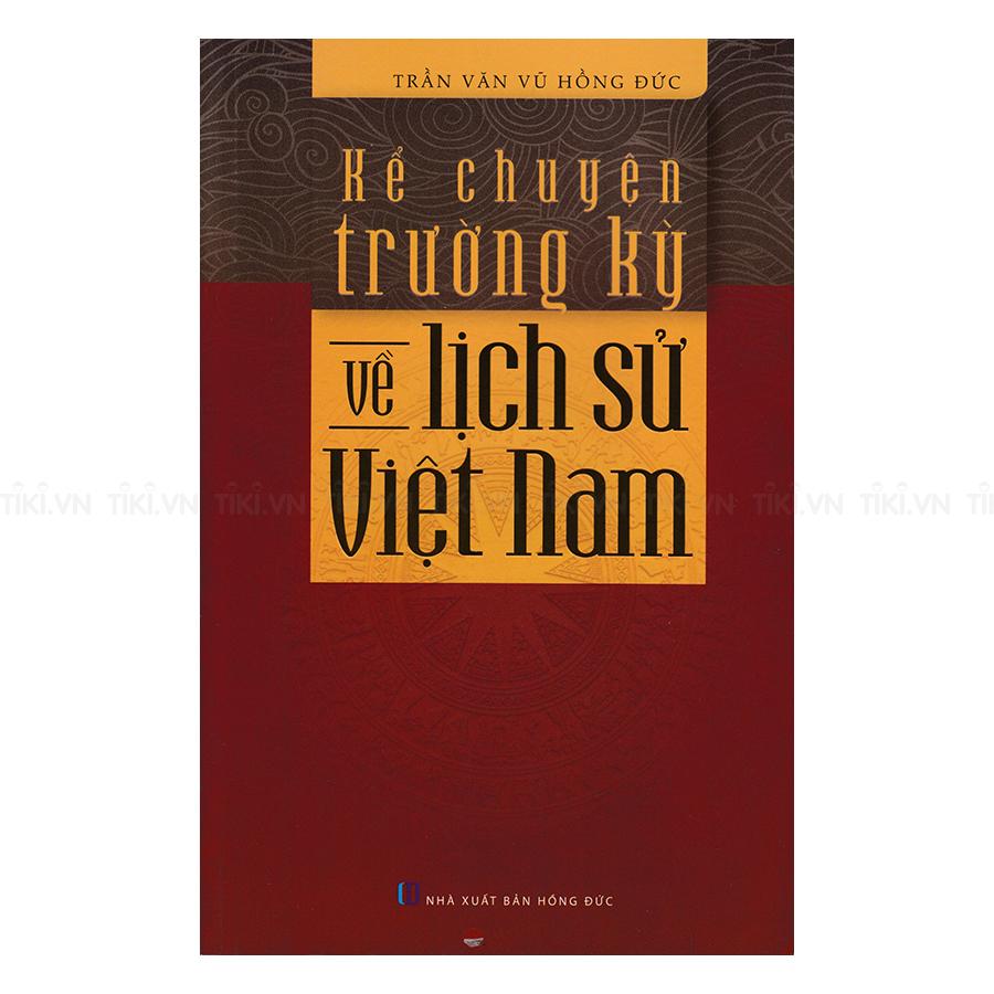Kể Chuyện Trường Kỳ Về Lịch Sử Việt Nam