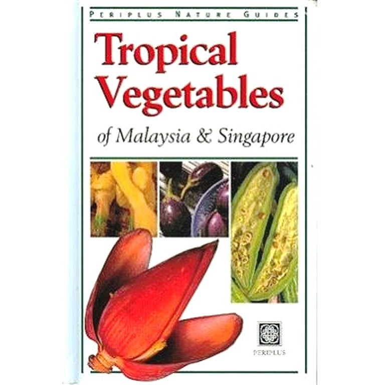Tropical Vegetables of Malaysia and Singapore (Periplus Nature Guides)